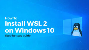 How to Install WSL 2 on Windows 10 (Updated)